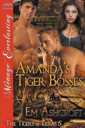 Amanda's Tiger Bosses [The Tigers of Texas 5] (Siren Publishing Menage Everlasting) by Siren Publishing, Inc.