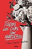 Todos los días son nuestros (Spanish Edition)