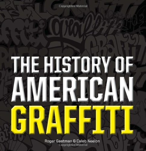 The History of American Graffiti: Roger Gastman, Caleb Neelon ...