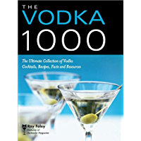 The Vodka 1000: The Ultimate Collection of Vodka Cocktails, Recipes, Facts, and Resources (Bartender Magazine Book 0)