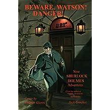 BEWARE, WATSON! DANGER!: Nine SHERLOCK HOLMES Adventures