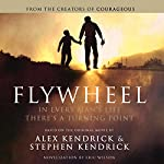 Flywheel: In Every Man's Life There's a Turning Point | Alex Kendrick,Stephen Kendrick,Eric Wilson