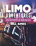 Limo Adventures in Myrtle Beach, Bill Ames, 1461008816