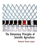 The Elementary Principles of Scientific Agriculture, Nathaniel Thomas Lupton, 0554770059