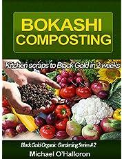 Bokashi Composting: Kitchen Scraps to Black Gold in 2 Weeks (Black Gold Organic Gardening)