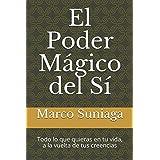 El Poder Mágico del Sí: Todo lo que quieras en tu vida, a la vuelta de tus creencias (Spanish Edition)
