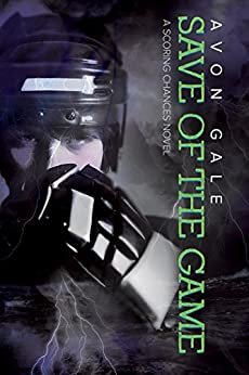 Save of the Game (Scoring Chances Book 2) by [Gale, Avon]