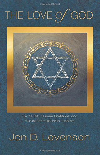 The Love of God � Divine Gift; Human Gratitude; and Mutual Faithfulness in Judaism (Library of Jewish Ideas)