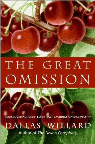 The Great Omission: Reclaiming Jesus's Essential Teachings on Discipleship cover