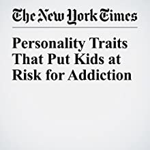 Personality Traits That Put Kids at Risk for Addiction Other by Maia Szalavitz Narrated by Caroline Miller
