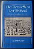 img - for The Chemist Who Lost His Head: The Story of Antoine Laurent Lavoisier by Vivian Grey (1982-12-03) book / textbook / text book