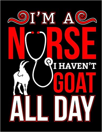 Mighty Maker Notebooks - I'm A Nurse I Haven't Goat All Day: Blank Lined Journal Notebook, 108 Pages, Soft Matte Cover, 8.5 X 11