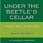 Under the Beetle's Cellar | Mary Willis Walker