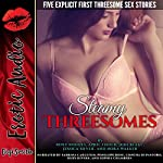 Steamy Threesomes: Five Explicit First Threesome Sex Stories | Roxy Rhodes,April Fisher,Joni Blake,Jessica Silver,Nora Walker
