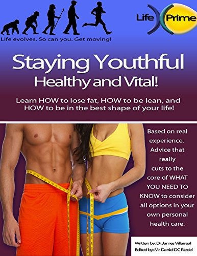 Staying Youthful, Healthy and Vital: Lose fat, be lean, be in the best shape of your life! Hormone replacement for woman and men with natural HRT as told ... Prime - Health Publications Book 2017)