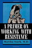 A Primer on Working with Resistance, Martha Stark, 1568210930