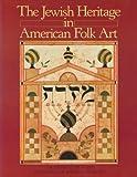 The Jewish Heritage in American Folk Art, Jewish Museum Staff and Museum of American Folk Art Staff, 0876638582