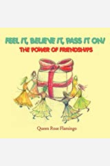Feel it, believe it, pass it on!: The Power of Friendships by Queen Rose Flamingo (2011-03-11) Paperback