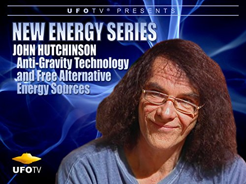 John Hutchinson - Anti-Gravity Technology and Free Alternative Energy Sources