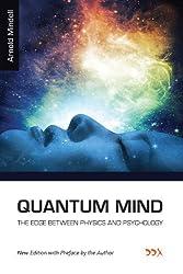 Quantum Mind: The Edge Between Physics and Psychology (Deep Democracy Classics Series) (English Edition)