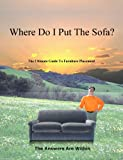 Where Do I Put the Sofa? : The Ultimate Guide to Furniture Placement, , 0976504405