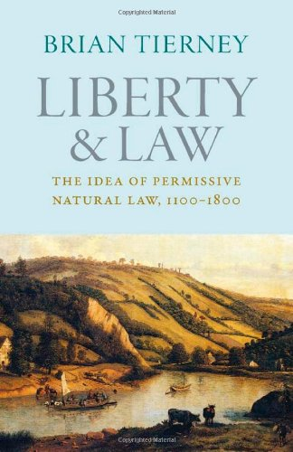 Liberty Natural - Liberty and Law: The Idea of Permissive Natural Law, 1100-1800 (Studies in Medieval and Early Modern Canon Law)