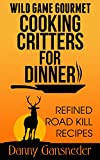 Product review for Wild Game Gourmet: Cooking Critters for Dinner: Refined Road Kill Recipes