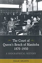 The Court of Queen's Bench of Manitoba, 1870-1950: A Biographical History (Osgoode Society for Canadian Legal History)