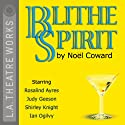 Blithe Spirit Performance by Noel Coward Narrated by Rosalind Ayres, Shirley Knight, Judy Geeson, Ian Ogilvy