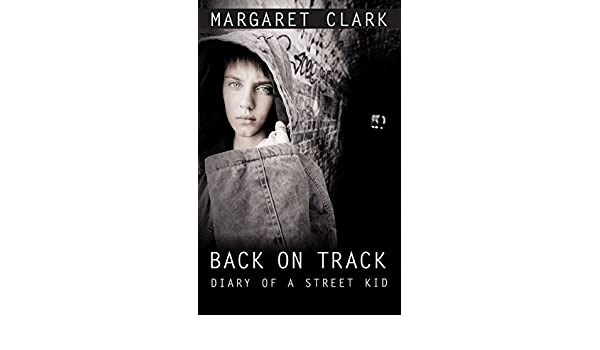 Back on Track: Diary of a Street Kid (A Mark Macleod book)
