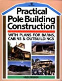 Practical Pole Building Construction: With Plans for Barns, Cabins, & Outbuildings