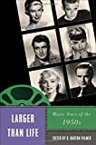 Larger Than Life: Movie Stars of the 1950s (Star Decades: American Culture/American Cinema)