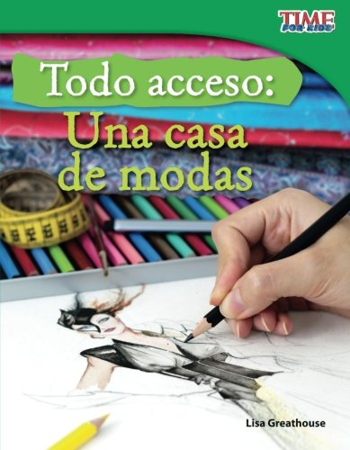 Todo acceso: Una casa de modas (Backstage Pass: Fashion) (Spanish Version) (TIME FOR KIDS® Nonfiction Readers) (Spanish Edition)