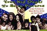 Your Kid Ought to Be in Pictures, Kelly F. Kidwell and Ruth Devorin, 0943728908