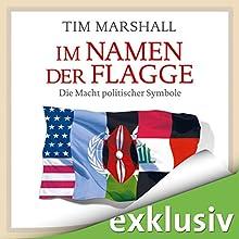 Im Namen der Flagge: Die Macht politischer Symbole Hörbuch von Tim Marshall Gesprochen von: Julian Horeyseck
