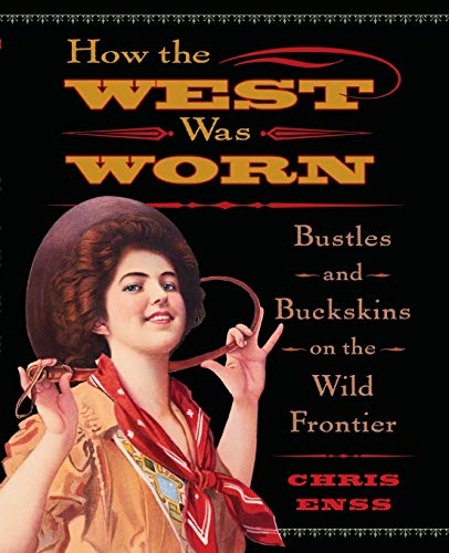 How the West Was Worn: Bustles And Buckskins On The Wild Frontier]()
