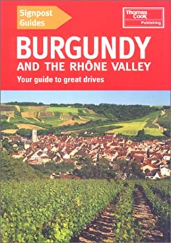 Signpost Guide Burgundy and the Rhone Valley: Your Guide to Great Drives 0762706910 Book Cover