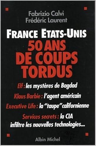 Amazon Fr France Etats Unis 50 Ans De Coups Tordus Calvi Fabrizio Laurent Frederic Livres