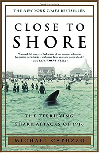 Amazon Close To Shore The Terrifying Shark Attacks Of 1916 9780767904148 Michael Capuzzo Books