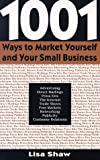 1,001 Ways to Market Yourself and Your Small Business, Lisa Shaw, 0399523146