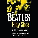 The Beatles Play Shea | James Woodall
