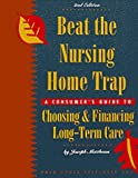 Beat the Nursing Home Trap: A Consumer's Guide to Choosing & Financing Long-Term Care (Long-Term Care: How to Plan & Pay for It)