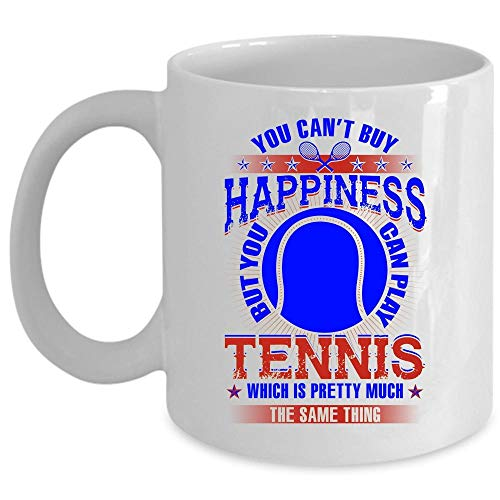 You Can't Buy Happiness Coffee Mug, You Can Play Tennis Cup (Coffee Mug 11 Oz - WHITE)