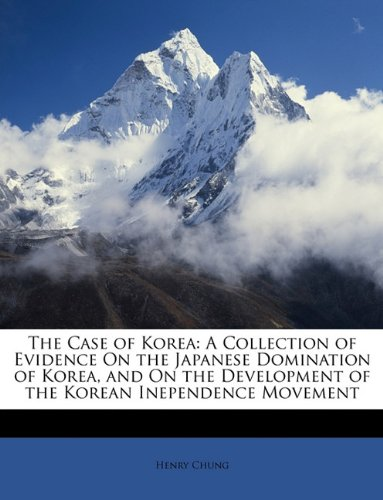 The Case of Korea: A Collection of Evidence On the Japanese Domination of Korea, and On the Development of the Korean Inependence Movement PDF