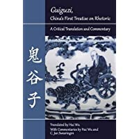 """Guiguzi"""""""", China's First Treatise on Rhetoric: A Critical Translation and Commentary"""