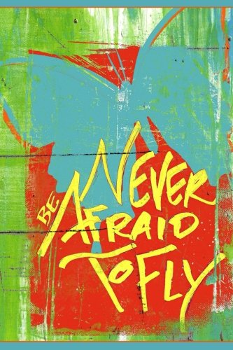 Download Never Be Afraid To Fly - Blank Notebook: Soft Cover, 6 x 9 Journal, 101 Pages pdf epub