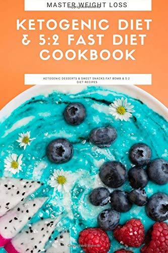 Download Master Weight Loss : Ketogenic Diet & 5:2 Fast Diet Cookbook: Ketogenic Desserts & Sweet Snacks Fat Bomb & 5:2 Diet Recipes pdf epub