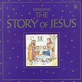 The Story of Jesus, Heather Amery, 0746034679