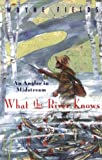 What the River Knows, Wayne Fields, 0226248577