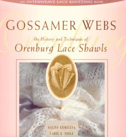 Gossamer Webs: The History and Techniques of Orenburg Lace (Noble Lace)